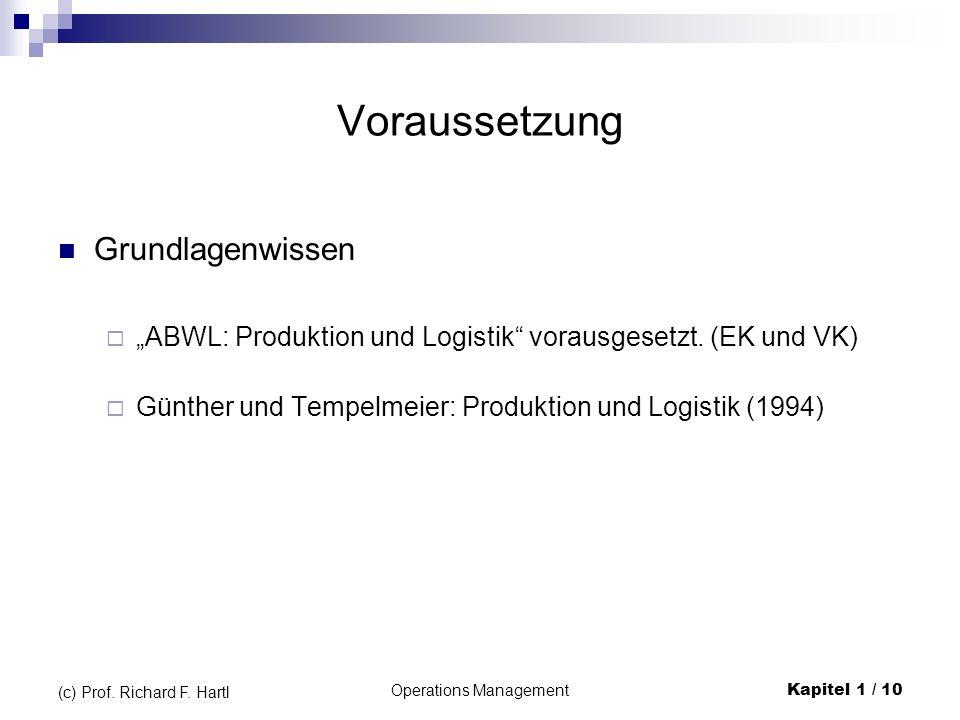 Operations ManagementKapitel 1 / 10 (c) Prof. Richard F. Hartl Voraussetzung Grundlagenwissen ABWL: Produktion und Logistik vorausgesetzt. (EK und VK)