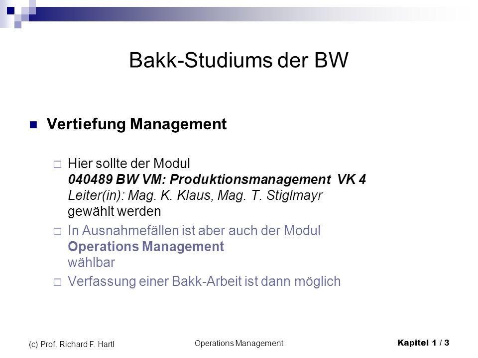 Operations ManagementKapitel 1 / 3 (c) Prof. Richard F. Hartl Bakk-Studiums der BW Vertiefung Management Hier sollte der Modul 040489 BW VM: Produktio