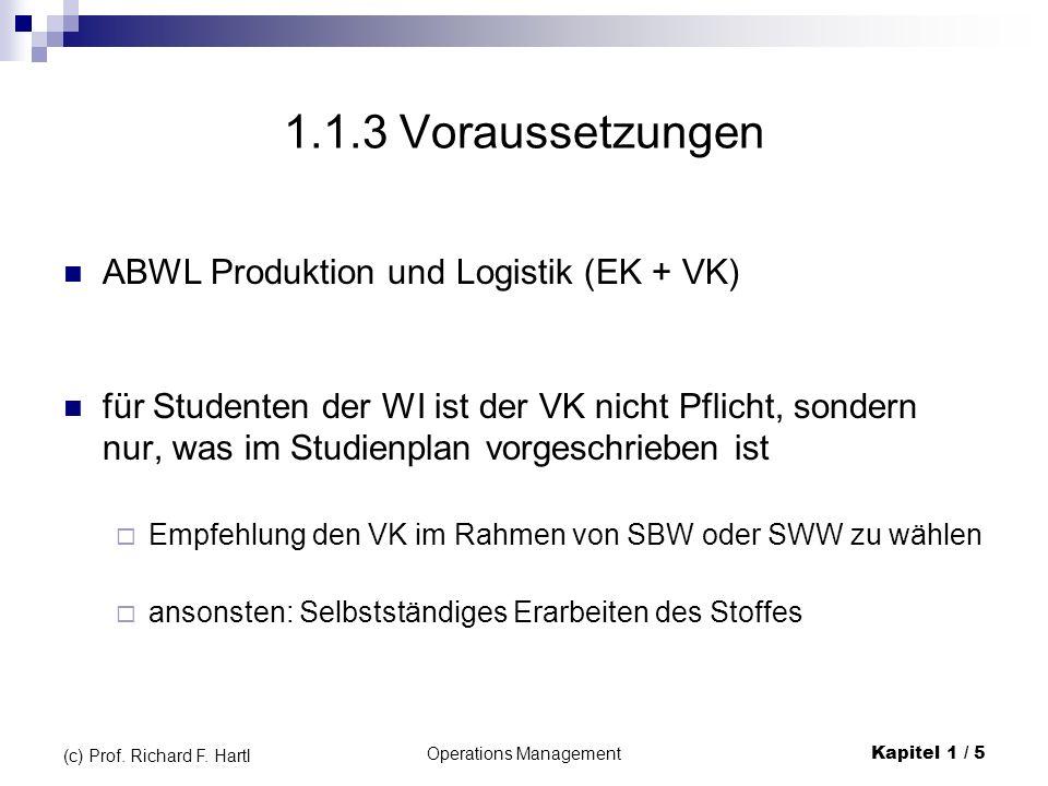 Operations ManagementKapitel 1 / 5 (c) Prof. Richard F. Hartl 1.1.3 Voraussetzungen ABWL Produktion und Logistik (EK + VK) für Studenten der WI ist de