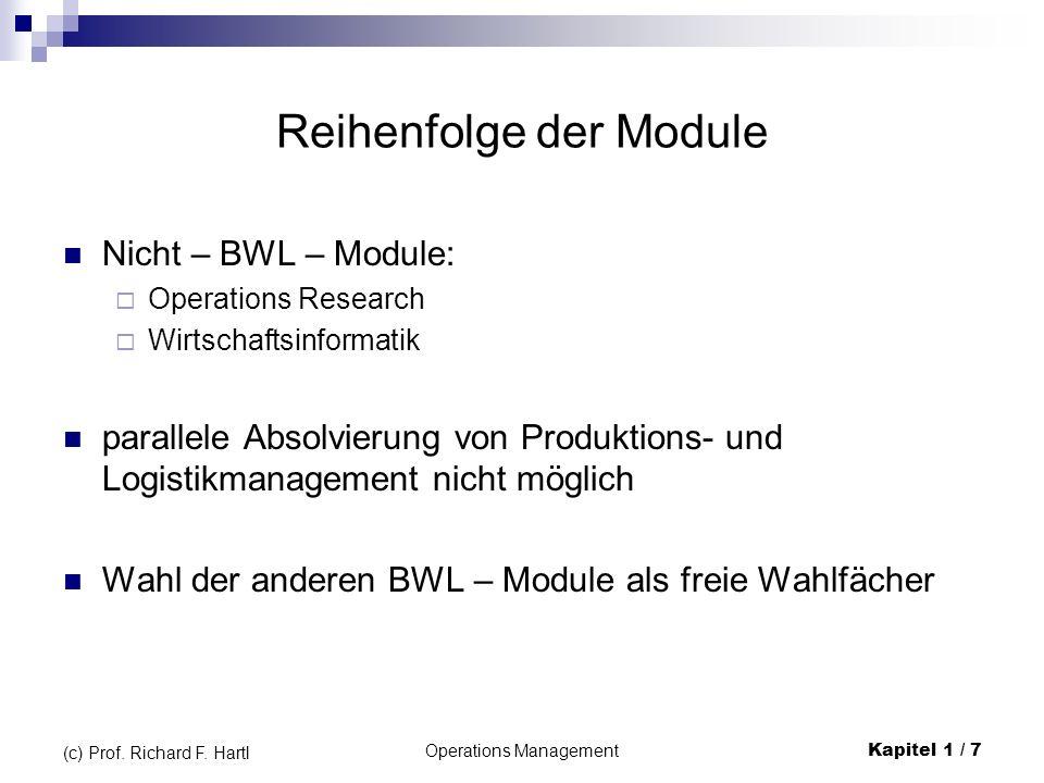 Operations ManagementKapitel 1 / 7 (c) Prof. Richard F. Hartl Reihenfolge der Module Nicht – BWL – Module: Operations Research Wirtschaftsinformatik p