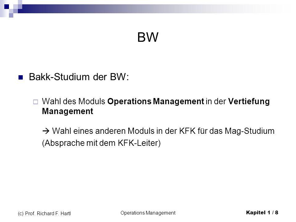 Operations ManagementKapitel 1 / 8 (c) Prof. Richard F. Hartl BW Bakk-Studium der BW: Wahl des Moduls Operations Management in der Vertiefung Manageme