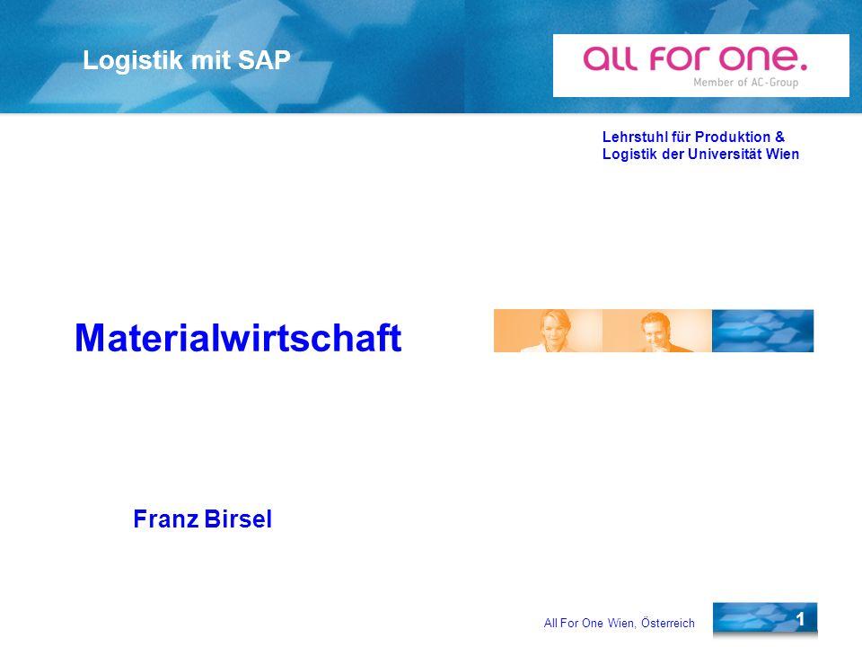 All For One Wien, Österreich 1 Logistik mit SAP Lehrstuhl für Produktion & Logistik der Universität Wien Franz Birsel Materialwirtschaft
