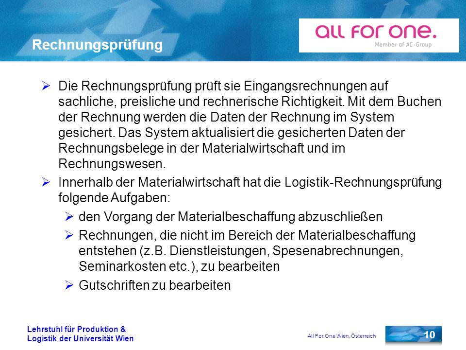 All For One Wien, Österreich 10 Lehrstuhl für Produktion & Logistik der Universität Wien Rechnungsprüfung Die Rechnungsprüfung prüft sie Eingangsrechn