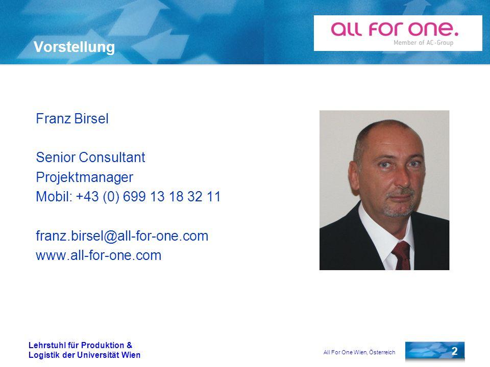 All For One Wien, Österreich 2 Lehrstuhl für Produktion & Logistik der Universität Wien Vorstellung Franz Birsel Senior Consultant Projektmanager Mobi