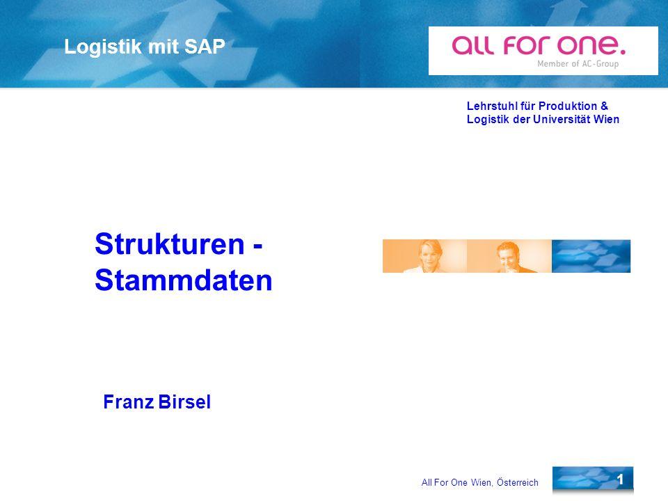 All For One Wien, Österreich 1 Logistik mit SAP Lehrstuhl für Produktion & Logistik der Universität Wien Franz Birsel Strukturen - Stammdaten
