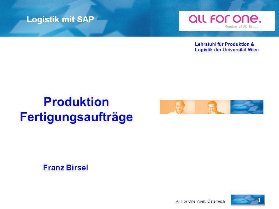 All For One Wien, Österreich 1 Logistik mit SAP Lehrstuhl für Produktion & Logistik der Universität Wien Franz Birsel Produktion Fertigungsaufträge