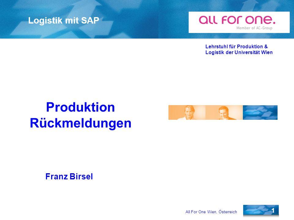 All For One Wien, Österreich 1 Logistik mit SAP Lehrstuhl für Produktion & Logistik der Universität Wien Franz Birsel Produktion Rückmeldungen