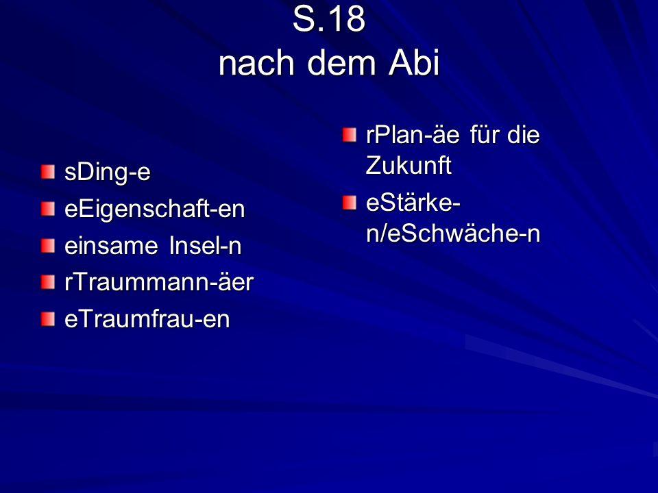S.18 nach dem Abi sDing-eeEigenschaft-en einsame Insel-n rTraummann-äereTraumfrau-en rPlan-äe für die Zukunft eStärke- n/eSchwäche-n