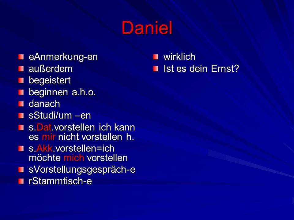 Daniel eAnmerkung-enaußerdembegeistert beginnen a.h.o. danach sStudi/um –en s.Dat.vorstellen ich kann es mir nicht vorstellen h. s.Akk.vorstellen=ich
