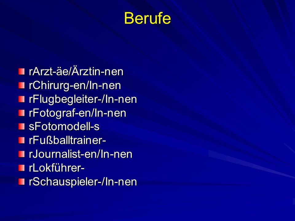 Berufe rArzt-äe/Ärztin-nen rChirurg-en/In-nenrFlugbegleiter-/In-nenrFotograf-en/In-nensFotomodell-srFußballtrainer-rJournalist-en/In-nenrLokführer-rSc