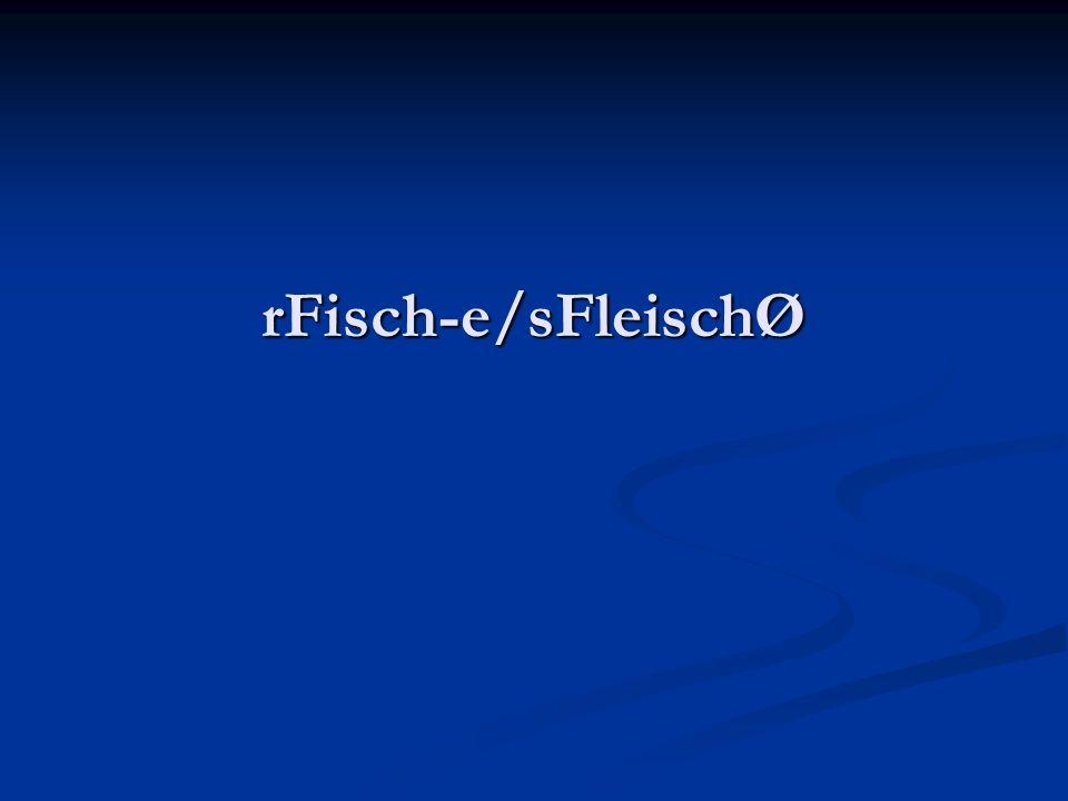 rFisch-e/sFleischØ