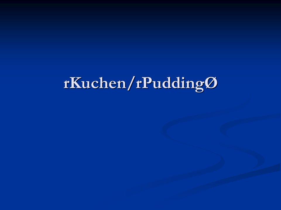 rKuchen/rPuddingØ