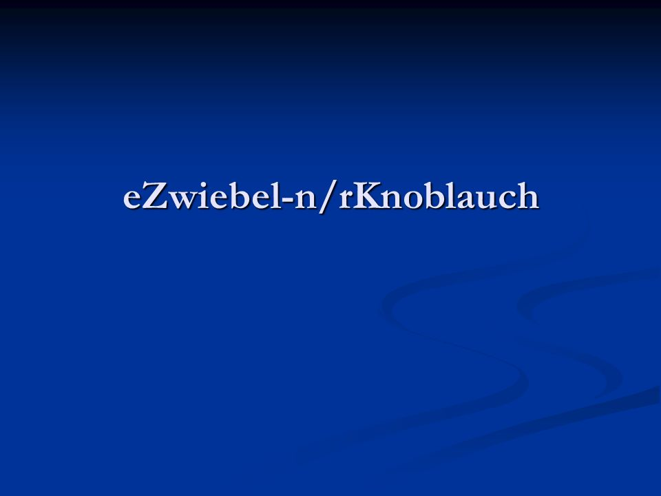 eZwiebel-n/rKnoblauch