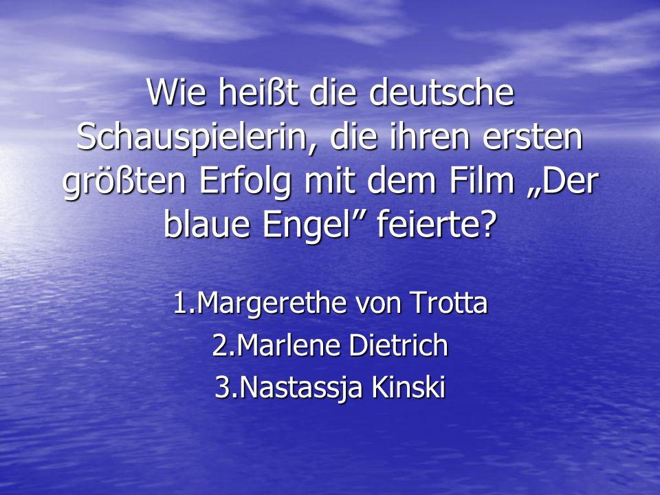 Wie heißt die deutsche Schauspielerin, die ihren ersten größten Erfolg mit dem Film Der blaue Engel feierte? 1.Margerethe von Trotta 2.Marlene Dietric