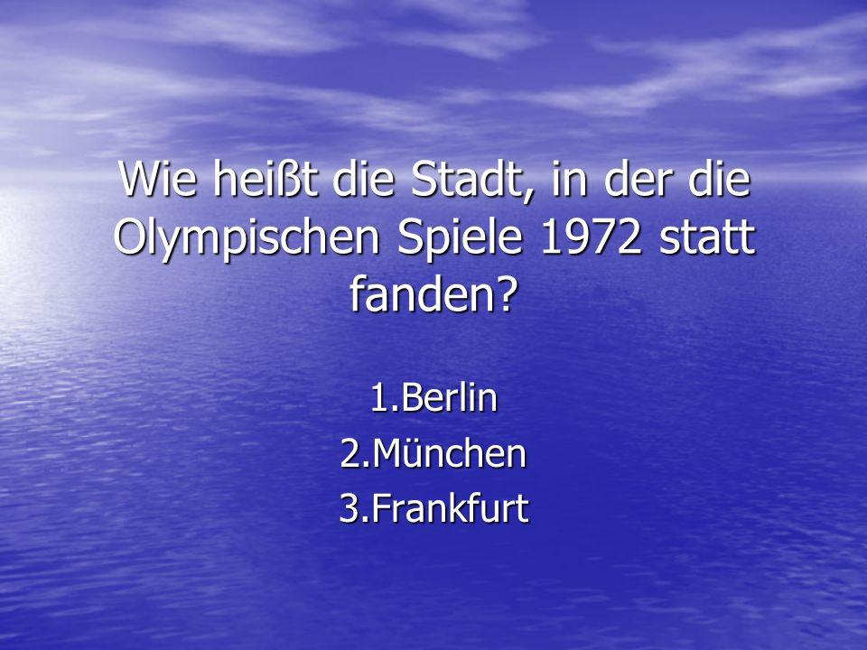 Wie heißt die Stadt, in der die Olympischen Spiele 1972 statt fanden? 1.Berlin2.München3.Frankfurt