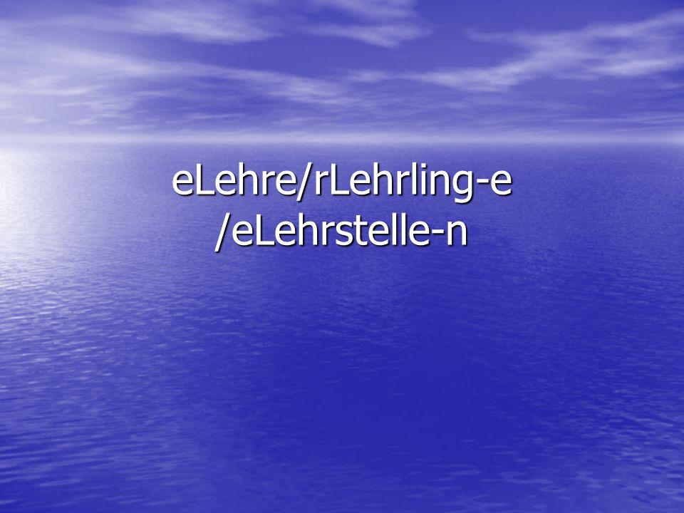 eLehre/rLehrling-e /eLehrstelle-n