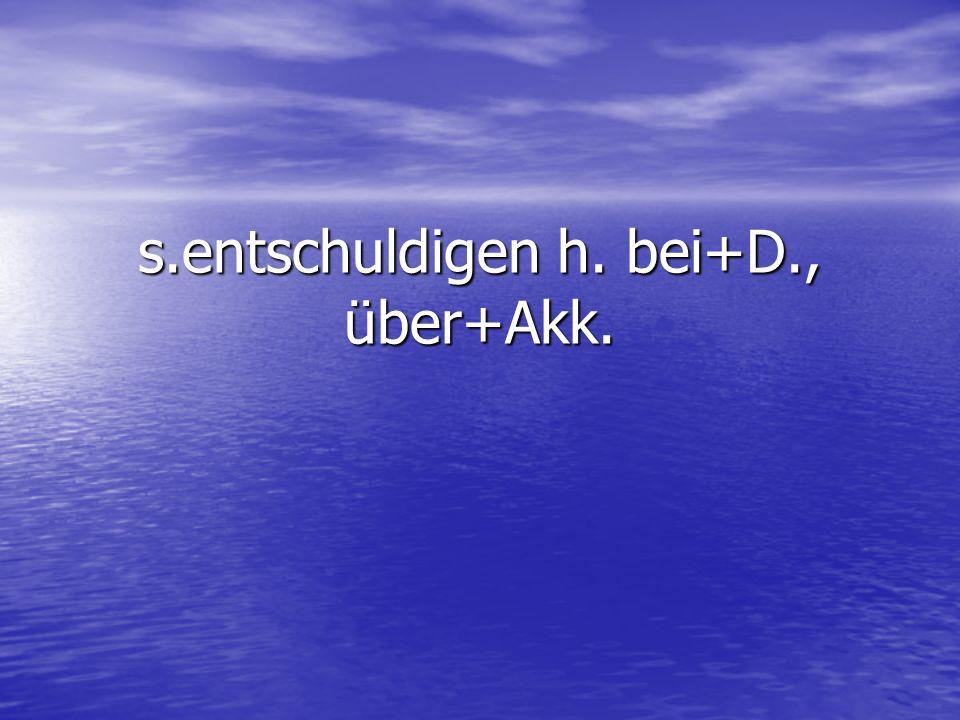 s.entschuldigen h. bei+D., über+Akk.