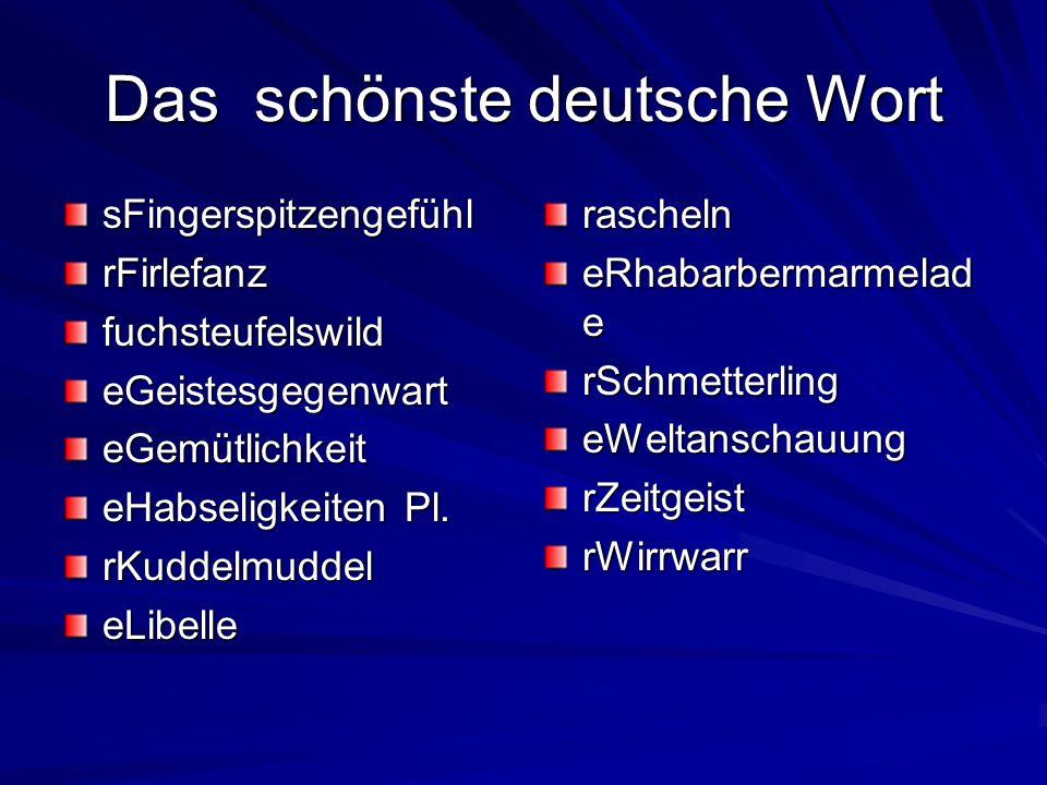 Das schönste deutsche Wort sFingerspitzengefühlrFirlefanzfuchsteufelswildeGeistesgegenwarteGemütlichkeit eHabseligkeiten Pl. rKuddelmuddeleLibellerasc