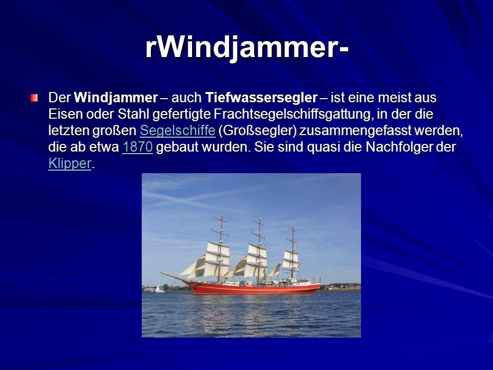rWindjammer- Der Windjammer – auch Tiefwassersegler – ist eine meist aus Eisen oder Stahl gefertigte Frachtsegelschiffsgattung, in der die letzten gro