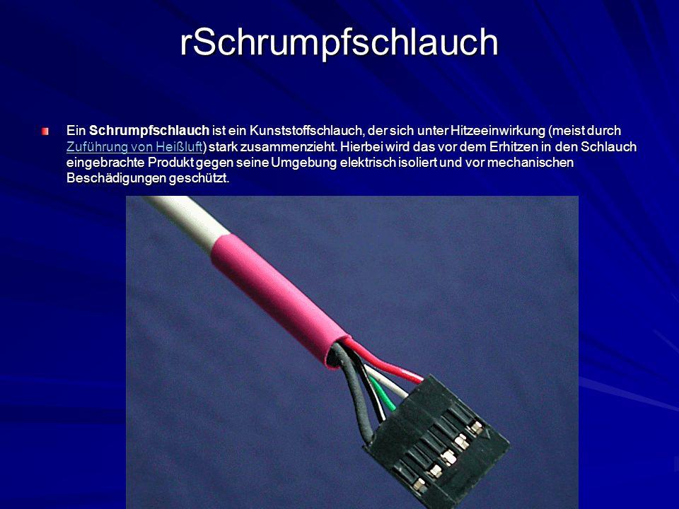 rSchrumpfschlauch Ein Schrumpfschlauch ist ein Kunststoffschlauch, der sich unter Hitzeeinwirkung (meist durch Zuführung von Heißluft) stark zusammenz