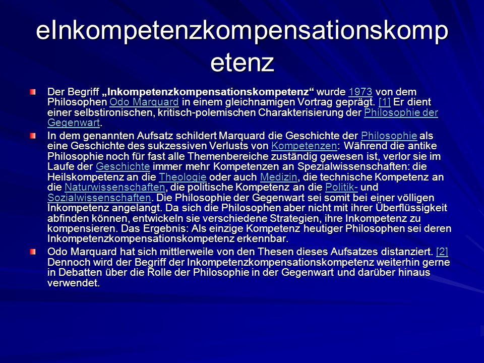 eInkompetenzkompensationskomp etenz Der Begriff Inkompetenzkompensationskompetenz wurde 1973 von dem Philosophen Odo Marquard in einem gleichnamigen V