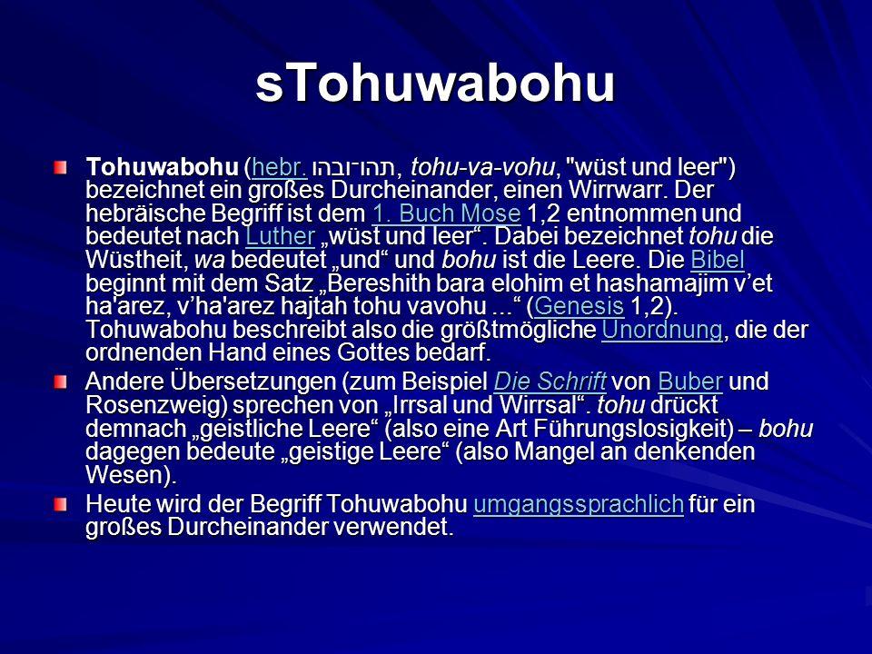 sTohuwabohu Tohuwabohu (hebr. תהו־ובהו, tohu-va-vohu,