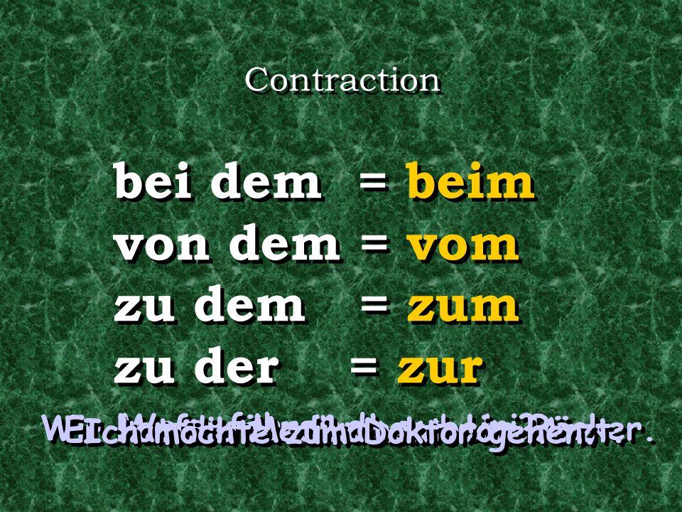 Contraction bei dem = beim von dem = vom zu dem = zum zu der = zur bei dem = beim von dem = vom zu dem = zum zu der = zur Wann fährst du zur Uni.