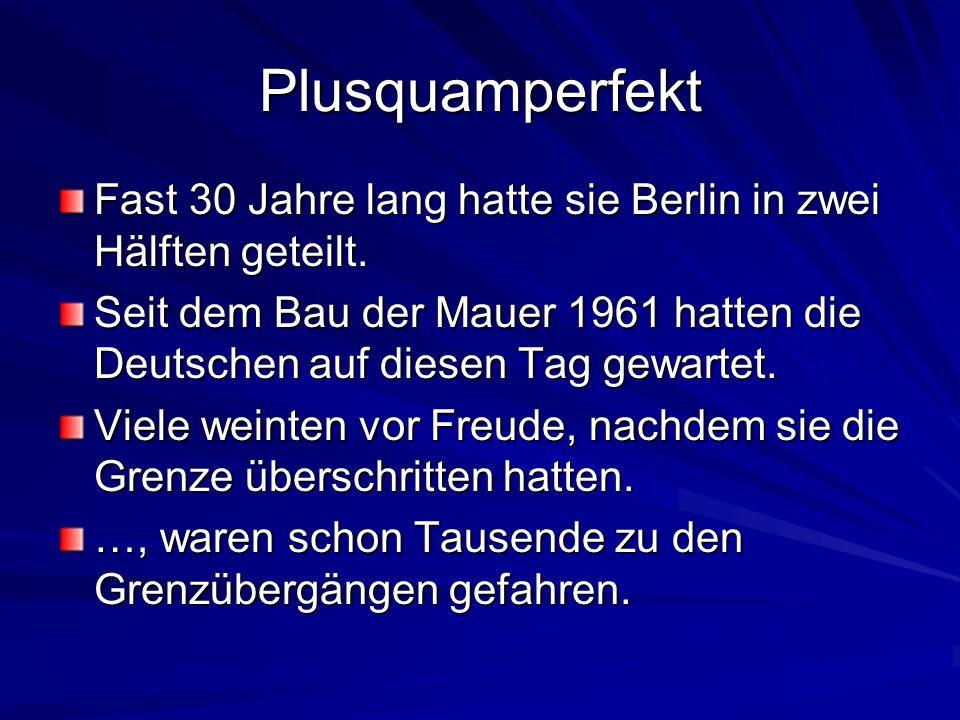 Plusquamperfekt Fast 30 Jahre lang hatte sie Berlin in zwei Hälften geteilt. Seit dem Bau der Mauer 1961 hatten die Deutschen auf diesen Tag gewartet.