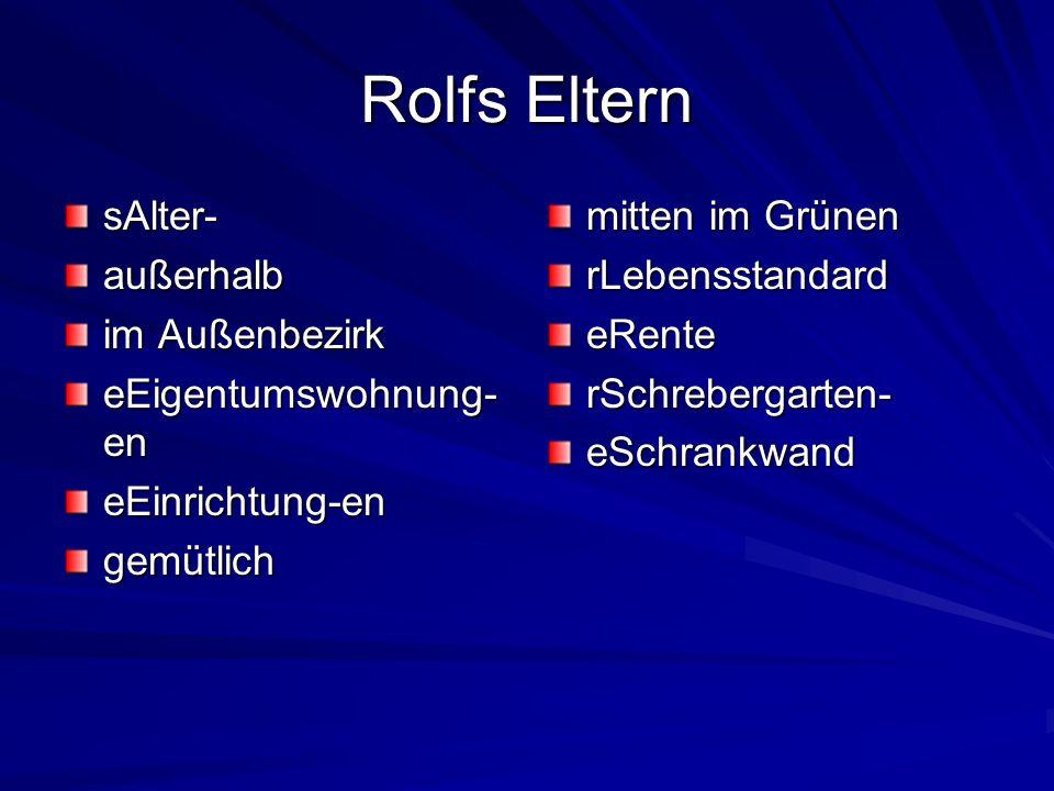 Rolfs Eltern sAlter-außerhalb im Außenbezirk eEigentumswohnung- en eEinrichtung-engemütlich mitten im Grünen rLebensstandardeRenterSchrebergarten-eSch