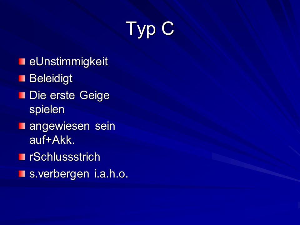 Typ C eUnstimmigkeitBeleidigt Die erste Geige spielen angewiesen sein auf+Akk. rSchlussstrich s.verbergen i.a.h.o.