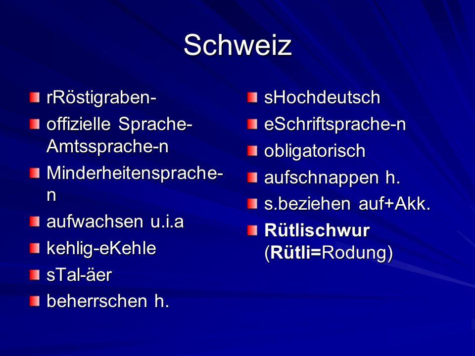 Schweiz rRöstigraben- offizielle Sprache- Amtssprache-n Minderheitensprache- n aufwachsen u.i.a kehlig-eKehlesTal-äer beherrschen h.