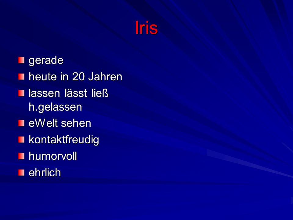 Iris gerade heute in 20 Jahren lassen lässt ließ h.gelassen eWelt sehen kontaktfreudighumorvollehrlich