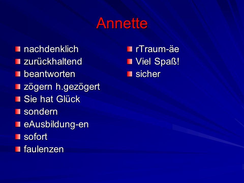 Annette nachdenklichzurückhaltendbeantworten zögern h.gezögert Sie hat Glück sonderneAusbildung-ensofortfaulenzenrTraum-äe Viel Spaß! sicher