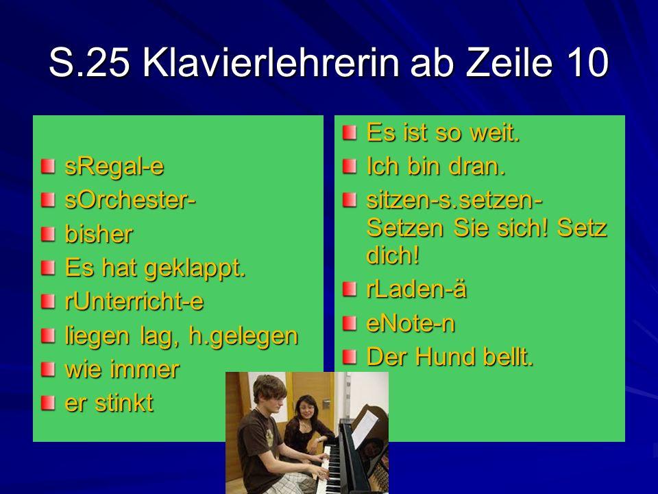 S.25 Klavierlehrerin ab Zeile 10 sRegal-esOrchester-bisher Es hat geklappt. rUnterricht-e liegen lag, h.gelegen wie immer er stinkt Es ist so weit. Ic