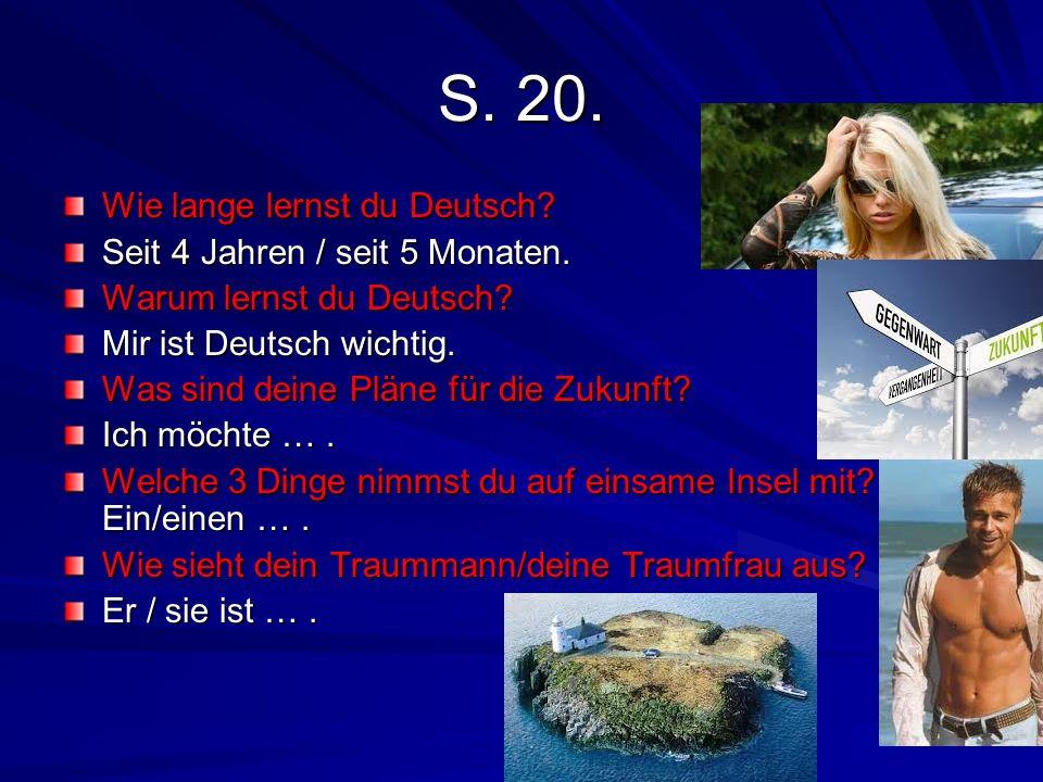 S. 20. Wie lange lernst du Deutsch? Seit 4 Jahren / seit 5 Monaten. Warum lernst du Deutsch? Mir ist Deutsch wichtig. Was sind deine Pläne für die Zuk