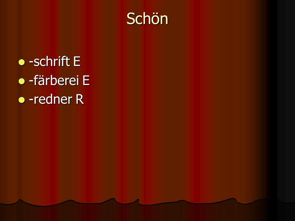 Schön -schrift E -schrift E -färberei E -färberei E -redner R -redner R