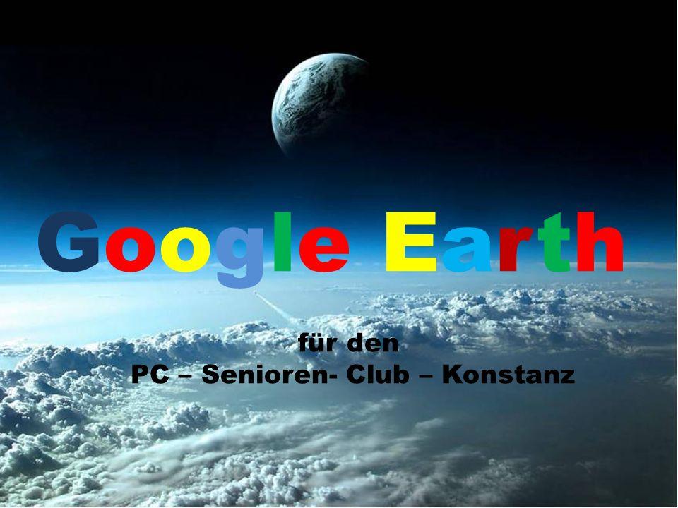 Google Earth für den PC – Senioren- Club – Konstanz