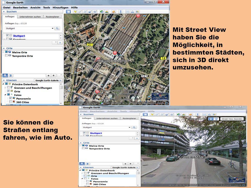 Mit Street View haben Sie die Möglichkeit, in bestimmten Städten, sich in 3D direkt umzusehen.