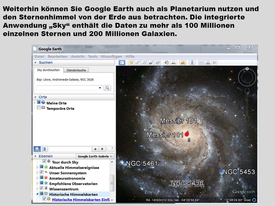Weiterhin können Sie Google Earth auch als Planetarium nutzen und den Sternenhimmel von der Erde aus betrachten.