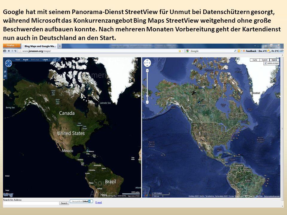 Google hat mit seinem Panorama-Dienst StreetView für Unmut bei Datenschützern gesorgt, während Microsoft das Konkurrenzangebot Bing Maps StreetView weitgehend ohne große Beschwerden aufbauen konnte.