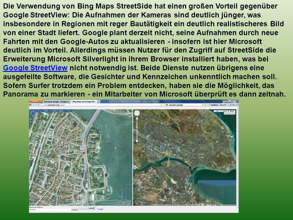 Die Verwendung von Bing Maps StreetSide hat einen großen Vorteil gegenüber Google StreetView: Die Aufnahmen der Kameras sind deutlich jünger, was insbesondere in Regionen mit reger Bautätigkeit ein deutlich realistischeres Bild von einer Stadt liefert.