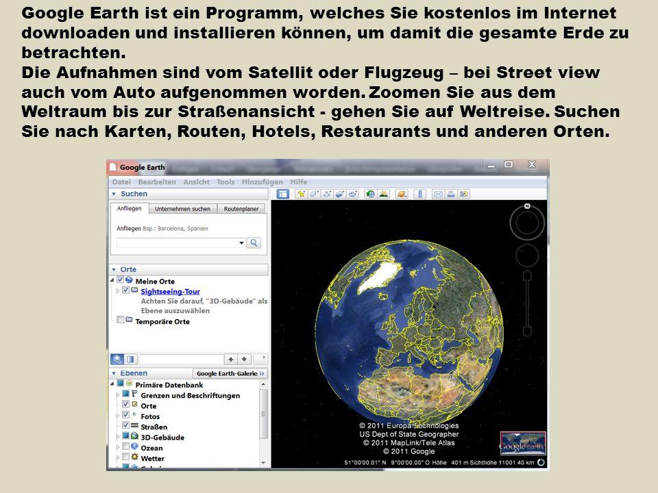 Google Earth ist ein Programm, welches Sie kostenlos im Internet downloaden und installieren können, um damit die gesamte Erde zu betrachten.