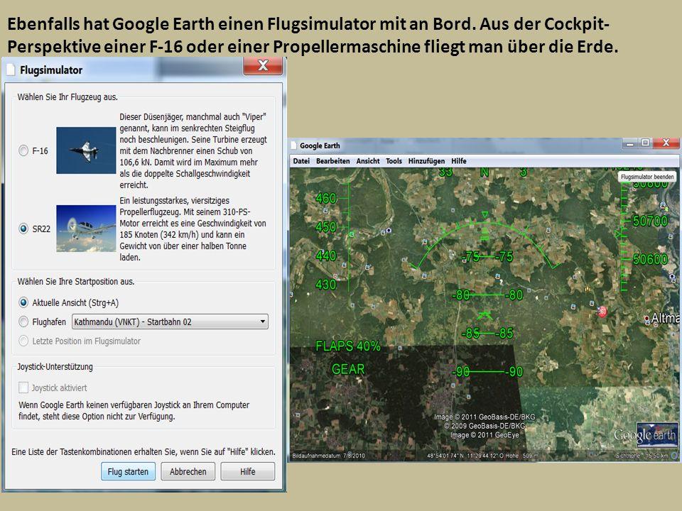 Ebenfalls hat Google Earth einen Flugsimulator mit an Bord.