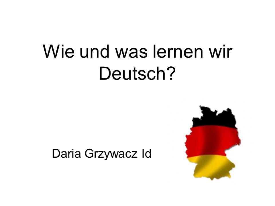 Wie und was lernen wir Deutsch? Daria Grzywacz Id
