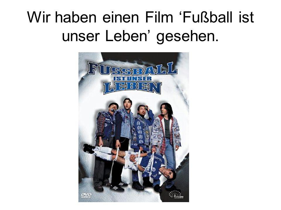 Wir haben einen Film Fußball ist unser Leben gesehen.