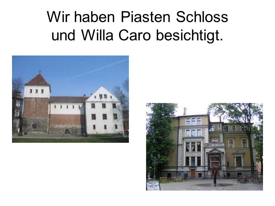 Wir haben Piasten Schloss und Willa Caro besichtigt.