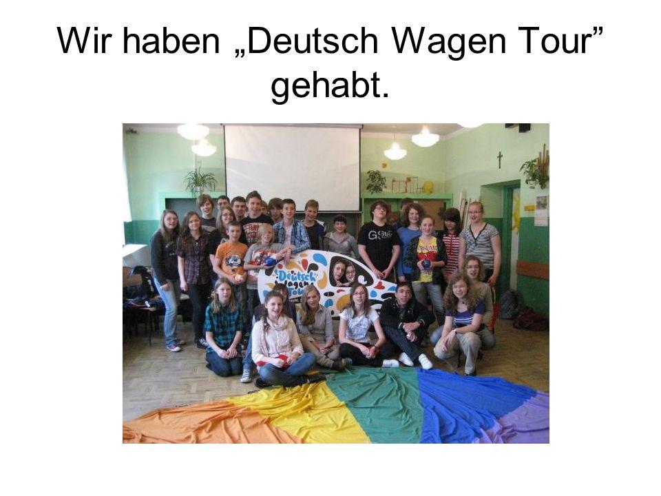 Wir haben Deutsch Wagen Tour gehabt.