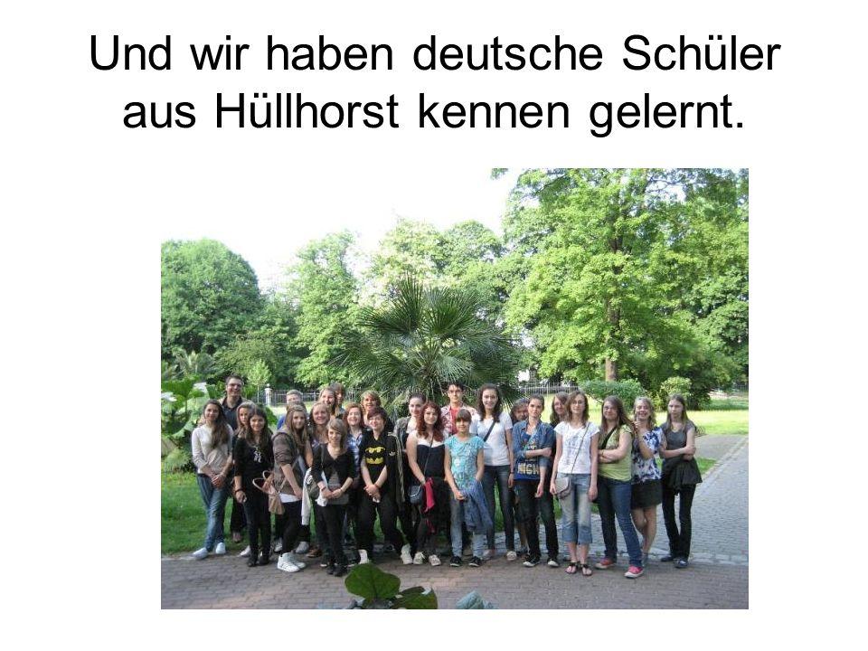 Und wir haben deutsche Schüler aus Hüllhorst kennen gelernt.