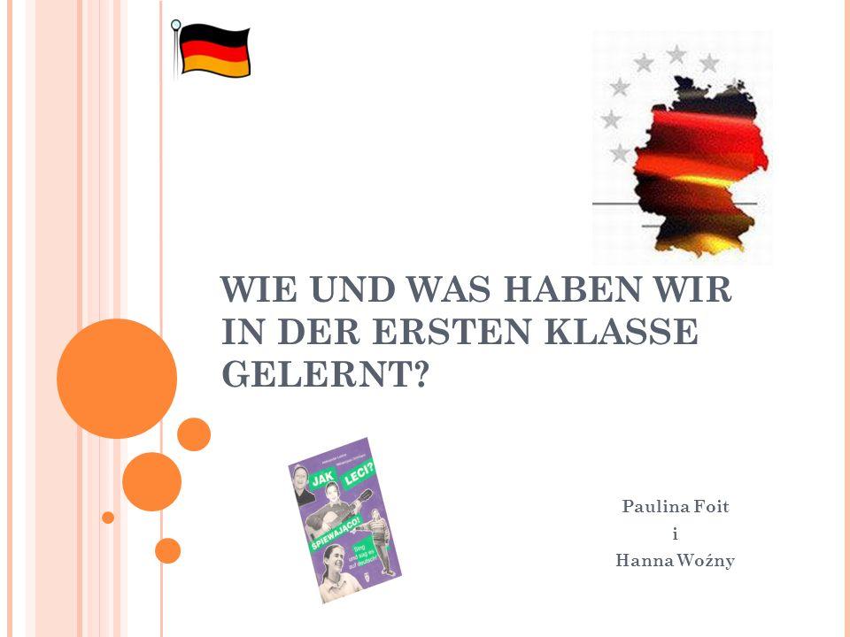 WIE UND WAS HABEN WIR IN DER ERSTEN KLASSE GELERNT? Paulina Foit i Hanna Woźny