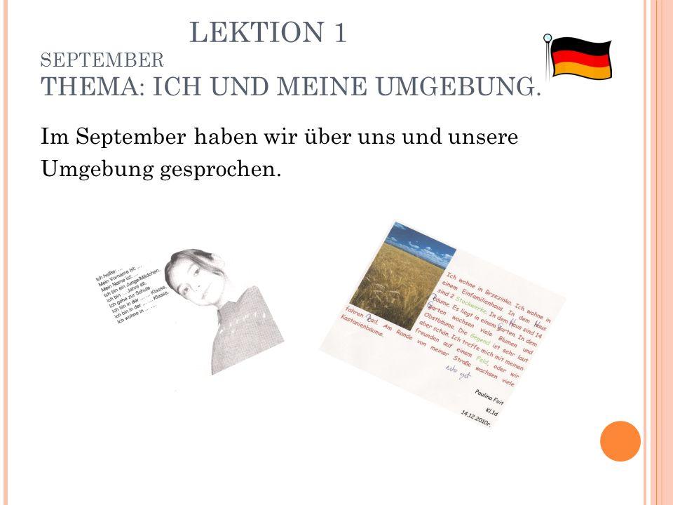 LEKTION 1 SEPTEMBER THEMA: ICH UND MEINE UMGEBUNG. Im September haben wir über uns und unsere Umgebung gesprochen.